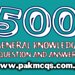 500 PAKMCQS General Knowledge Question And Answer in PDF
