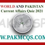 WORLD AND PAKISTAN CURRENT AFFAIRS LATEST MCQS QUIZ 2021